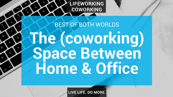 Best of Both Worlds: The (Coworking) Space Between The Home and Corporate Office